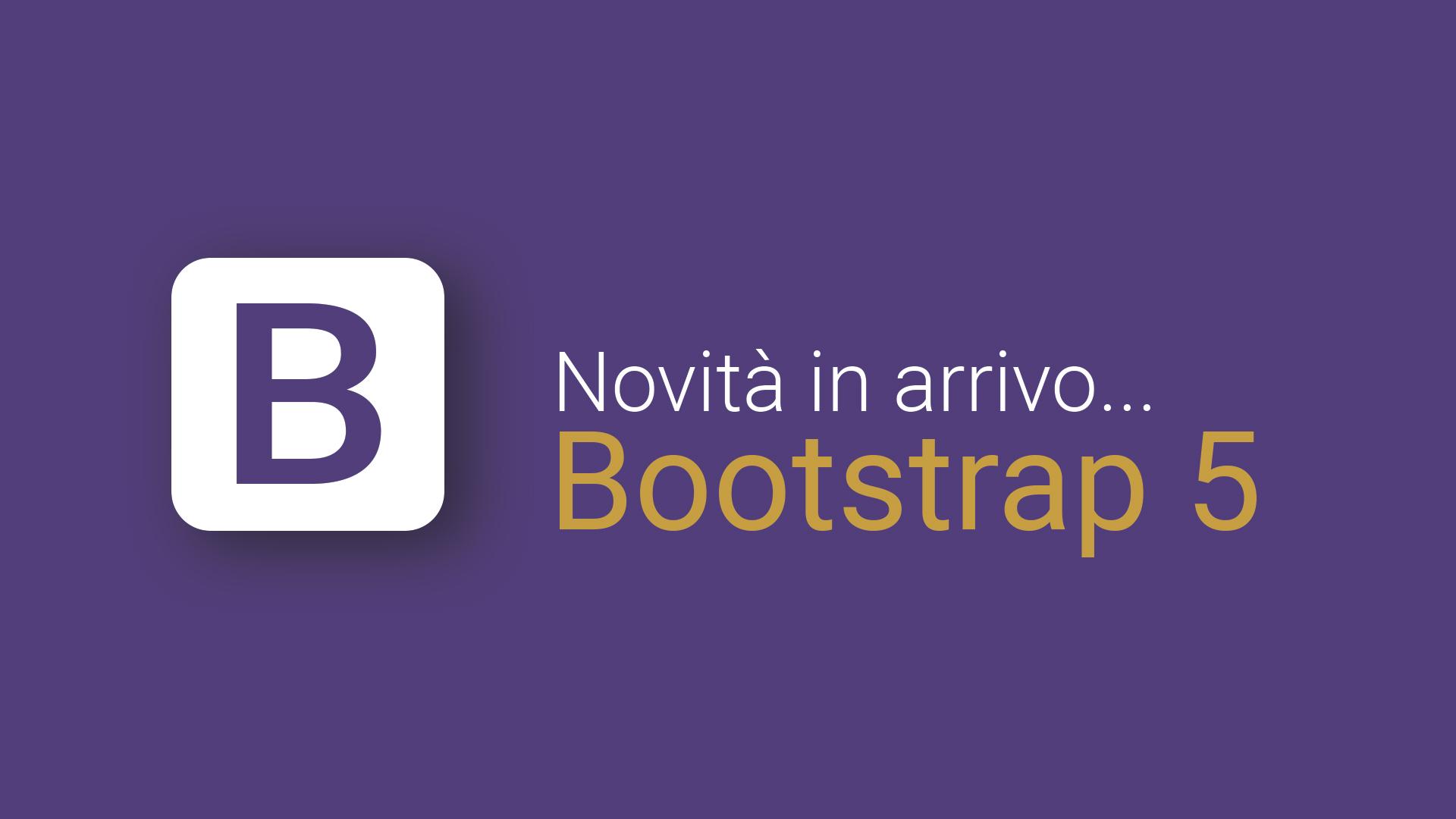 Bootstrap 5 - Novità in arrivo